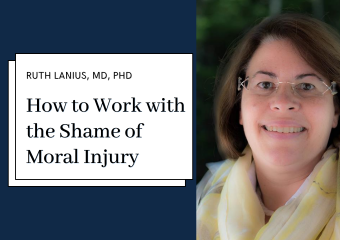 Treating Trauma: How to work with the same of moral injury with Ruth Lanius, PhD