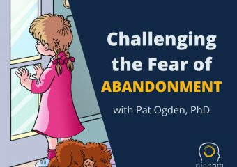 Challenging the Fear of Abandonment, with Pat Ogden, PhD
