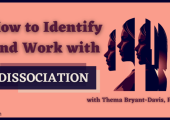 A 3-Step Approach to Treating Trauma-Related Dissociation, with Thema Bryant-Davis, PhD